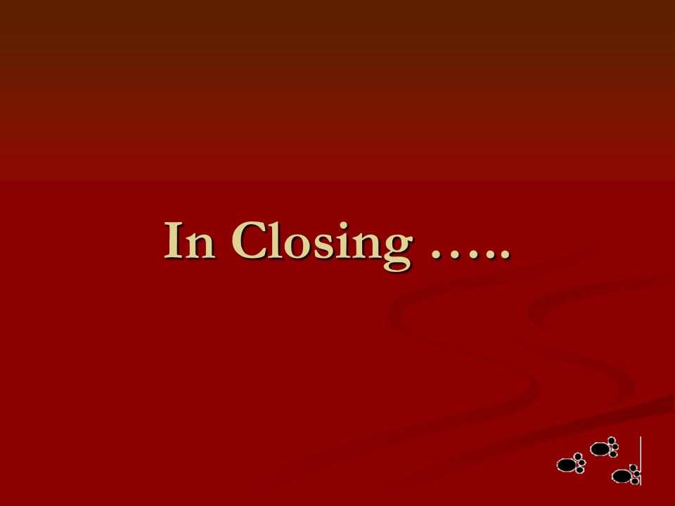 In Closing …..