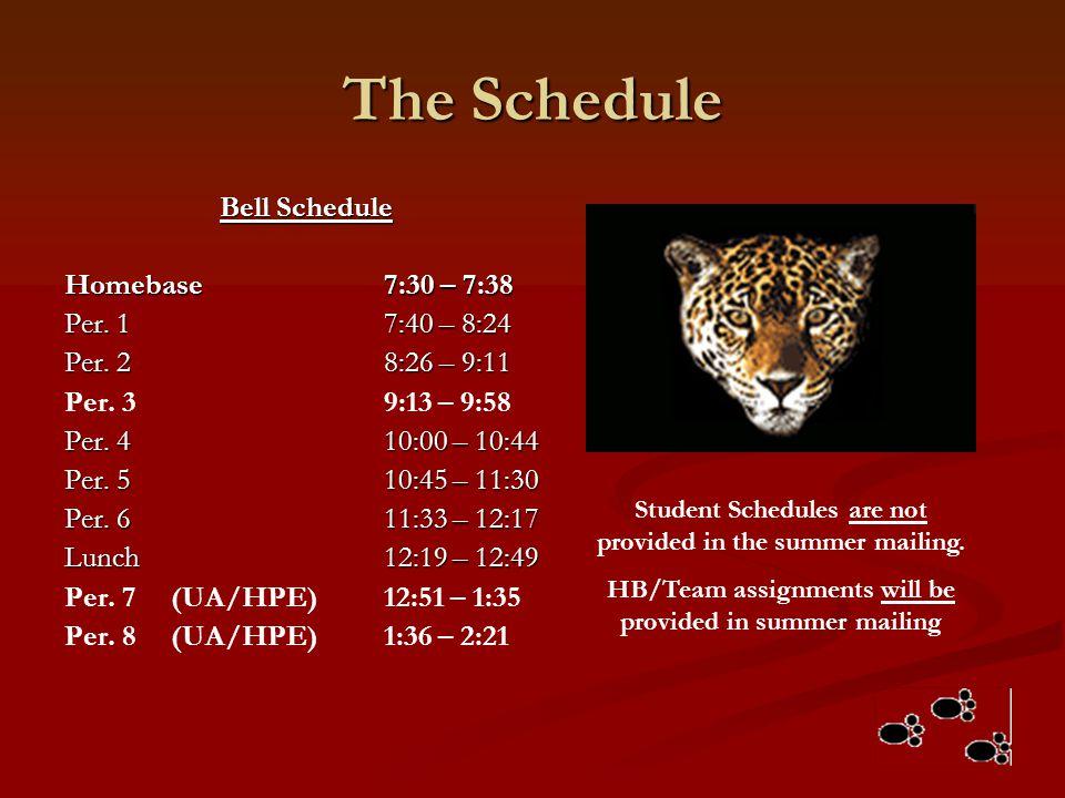 The Schedule Bell Schedule Homebase7:30 – 7:38 Per. 17:40 – 8:24 Per. 28:26 – 9:11 Per. 39:13 – 9:58 Per. 410:00 – 10:44 Per. 510:45 – 11:30 Per. 611: