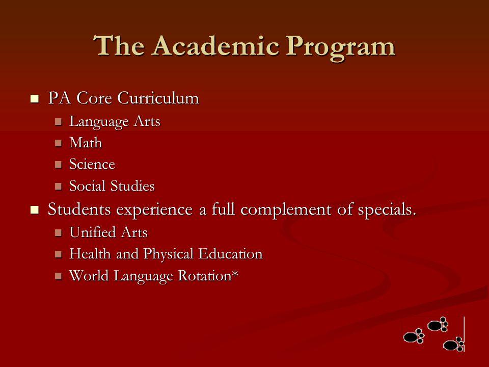 The Academic Program PA Core Curriculum PA Core Curriculum Language Arts Language Arts Math Math Science Science Social Studies Social Studies Student