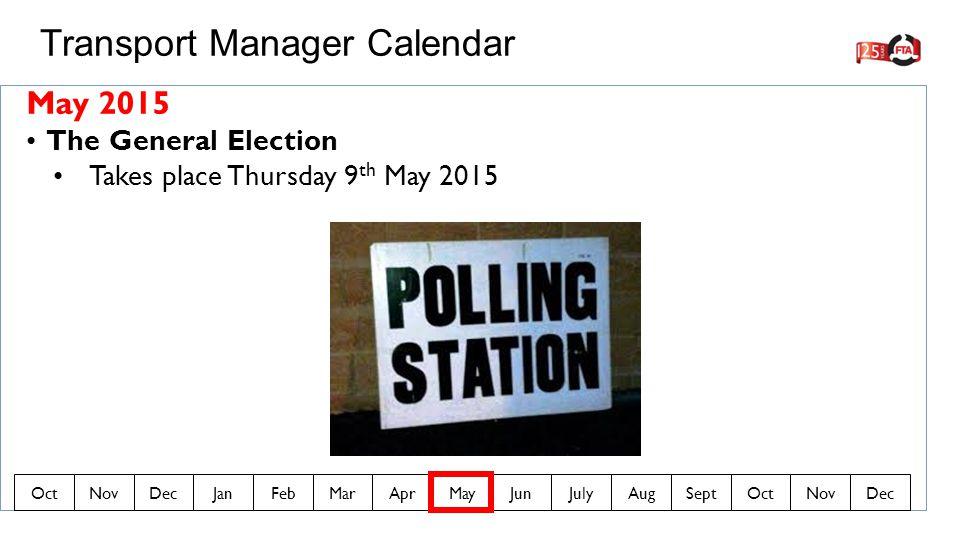 May 2015 The General Election Takes place Thursday 9 th May 2015 Transport Manager Calendar OctNovDecJanFebMarAprMayJunJulyAugSeptOctNovDec