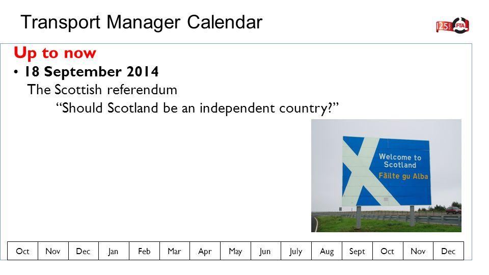 Up to now 18 September 2014 The Scottish referendum Should Scotland be an independent country Transport Manager Calendar OctNovDecJanFebMarAprMayJunJulyAugSeptOctNovDec