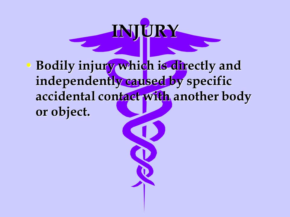 INJURY Bodily injury which is directly and independently caused by specific accidental contact with another body or object.