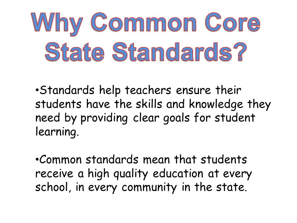 Standards help teachers ensure their students have the skills and knowledge they need by providing clear goals for student learning.