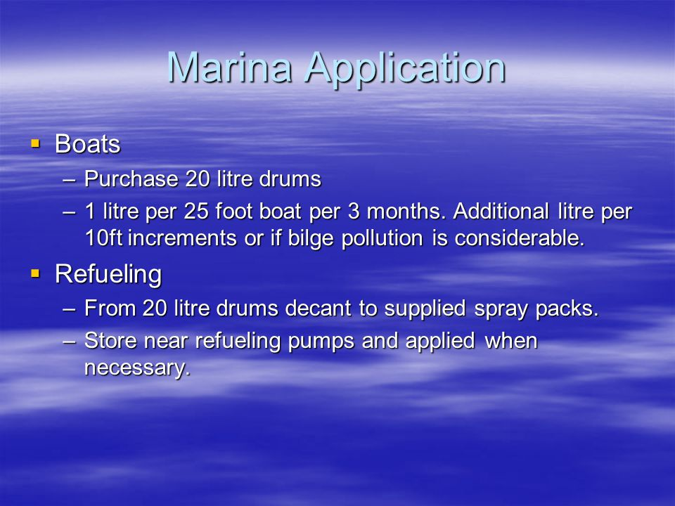 Marina Benefits  One application encapsulates oil particles both in and out of solution.  Keeps encased oil on the surface thus protecting delicate
