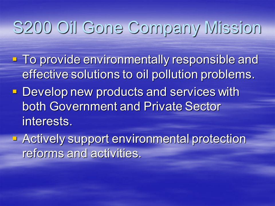 Marina Applications S200 Oil Gone is designed to remediate new and existing oil spills on water and shoreline caused by: S200 Oil Gone is designed to remediate new and existing oil spills on water and shoreline caused by:  1/ Watercraft and ship oil spillage during refueling.