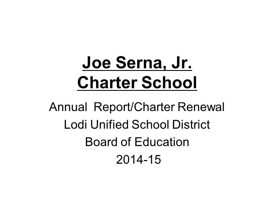 Joe Serna, Jr. Charter School Annual Report/Charter Renewal Lodi Unified School District Board of Education 2014-15