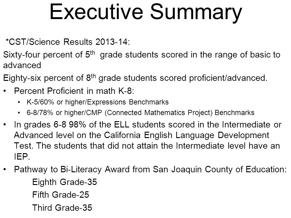 Executive Summary *CST/Science Results 2013-14: Sixty-four percent of 5 th grade students scored in the range of basic to advanced Eighty-six percent of 8 th grade students scored proficient/advanced.