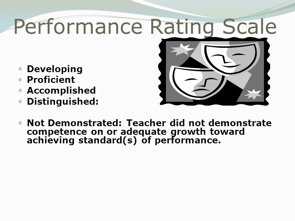 Performance Rating Scale Developing Proficient Accomplished Distinguished: Not Demonstrated: Teacher did not demonstrate competence on or adequate growth toward achieving standard(s) of performance.