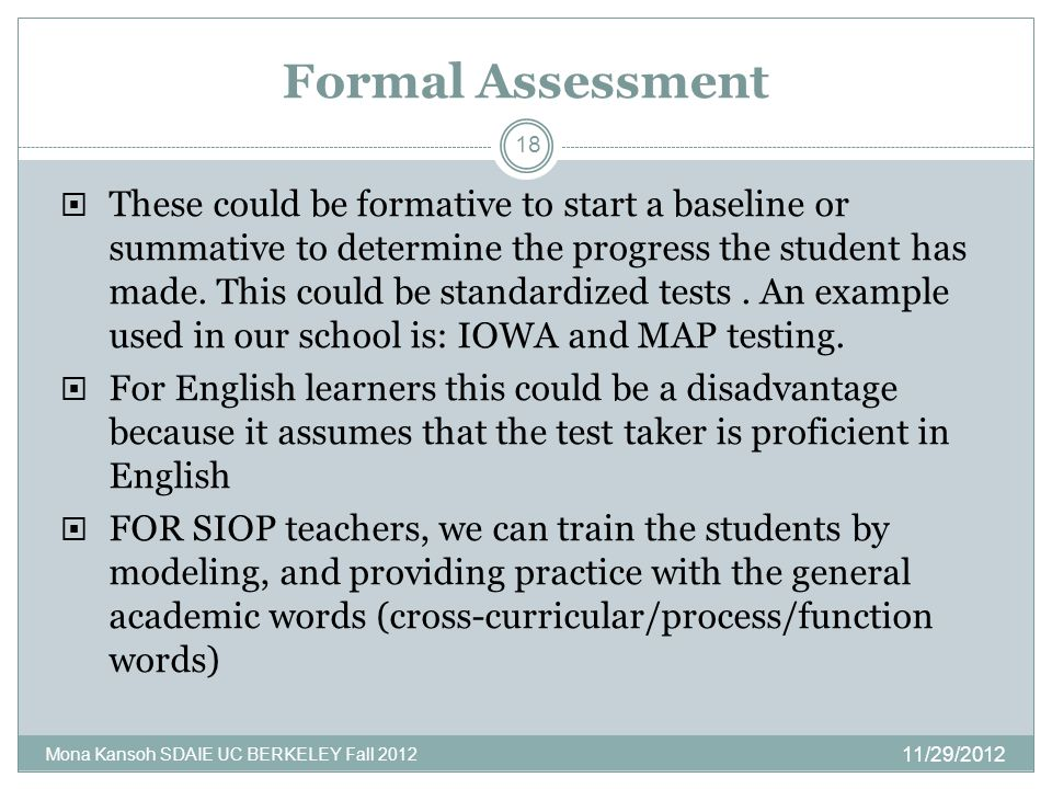 Formal Assessment  These could be formative to start a baseline or summative to determine the progress the student has made.