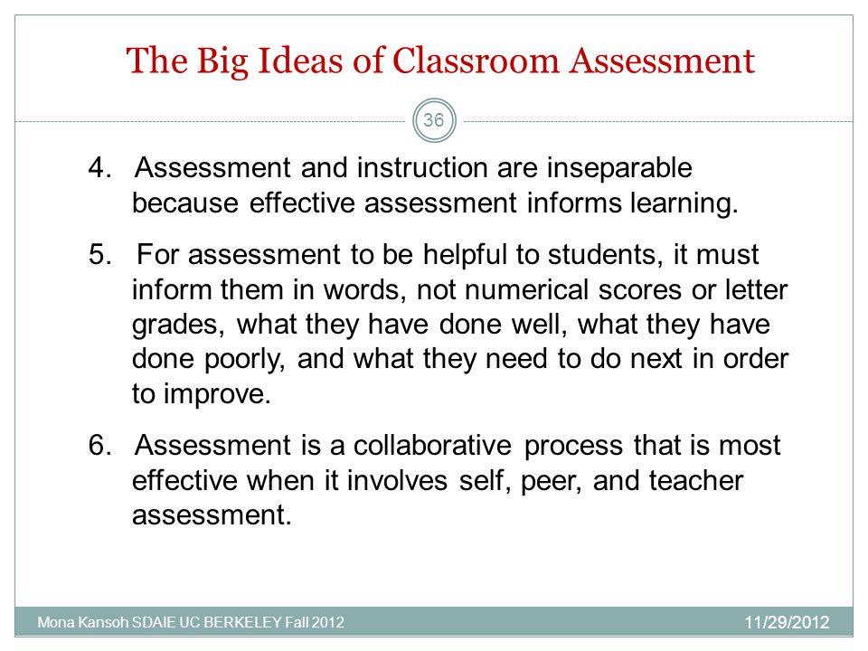 The Big Ideas of Classroom Assessment 11/29/2012 Mona Kansoh SDAIE UC BERKELEY Fall 2012 36 4.