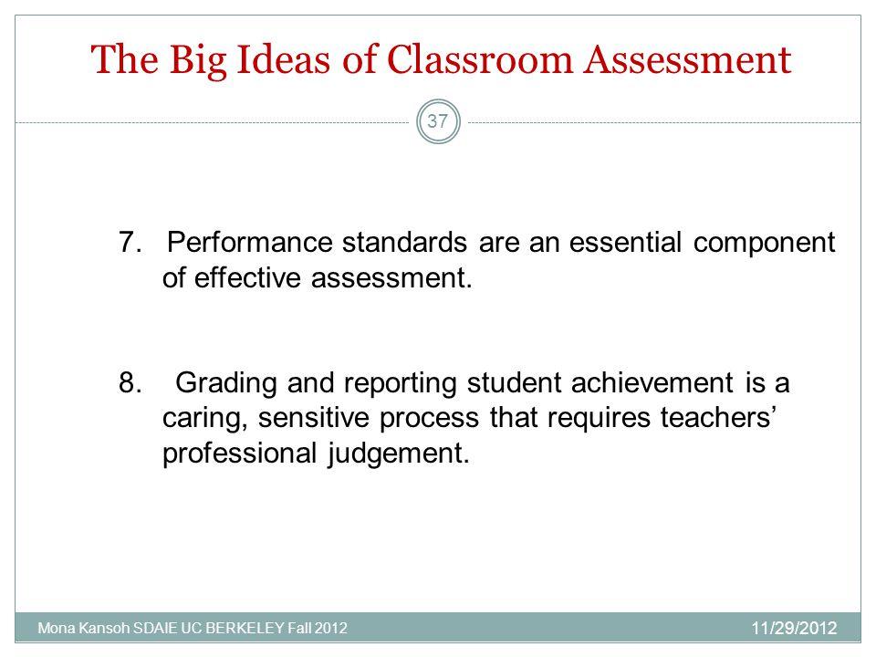 The Big Ideas of Classroom Assessment 11/29/2012 Mona Kansoh SDAIE UC BERKELEY Fall 2012 37 7.