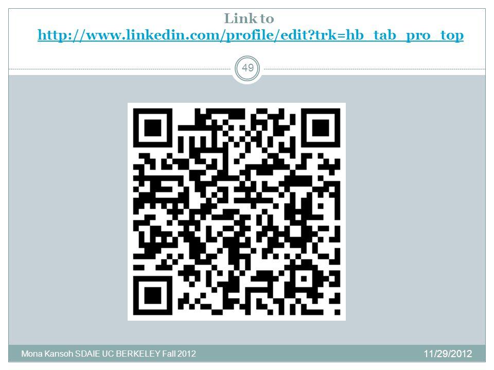 Link to http://www.linkedin.com/profile/edit trk=hb_tab_pro_tophttp://www.linkedin.com/profile/edit trk=hb_tab_pro_top 11/29/2012 Mona Kansoh SDAIE UC BERKELEY Fall 2012 49