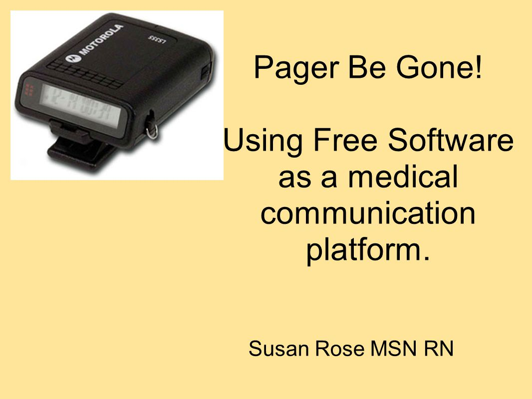 Pager Be Gone! Using Free Software as a medical communication platform. Susan Rose MSN RN