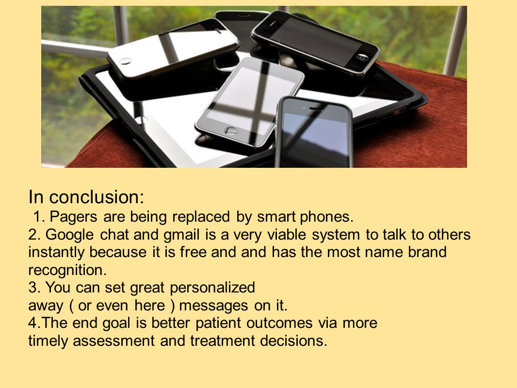 In conclusion: 1. Pagers are being replaced by smart phones.