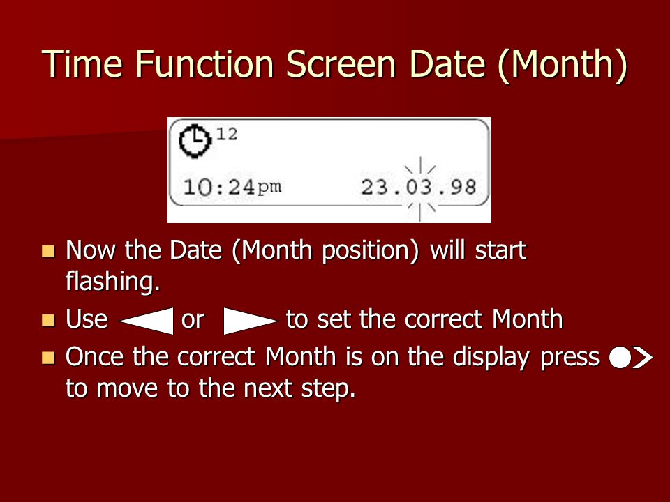 Time Function Screen Date (Month) Now the Date (Month position) will start flashing.