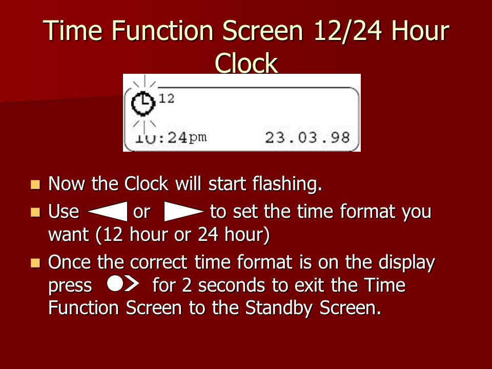 Time Function Screen 12/24 Hour Clock Now the Clock will start flashing.