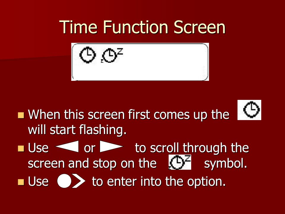 Time Function Screen When this screen first comes up the will start flashing.