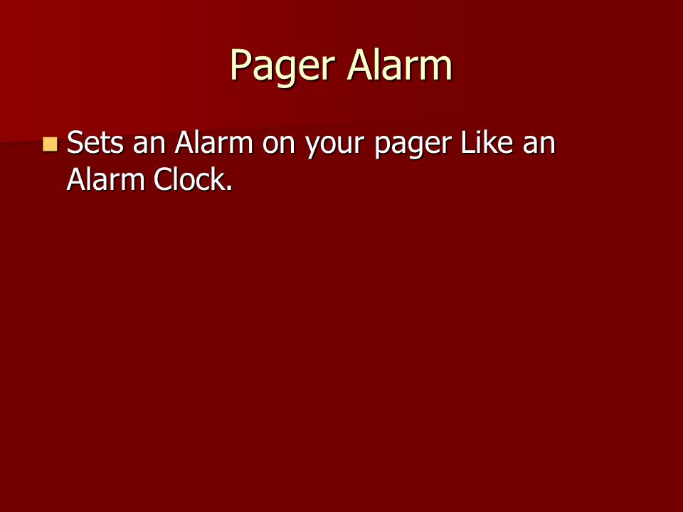 Pager Alarm Sets an Alarm on your pager Like an Alarm Clock.