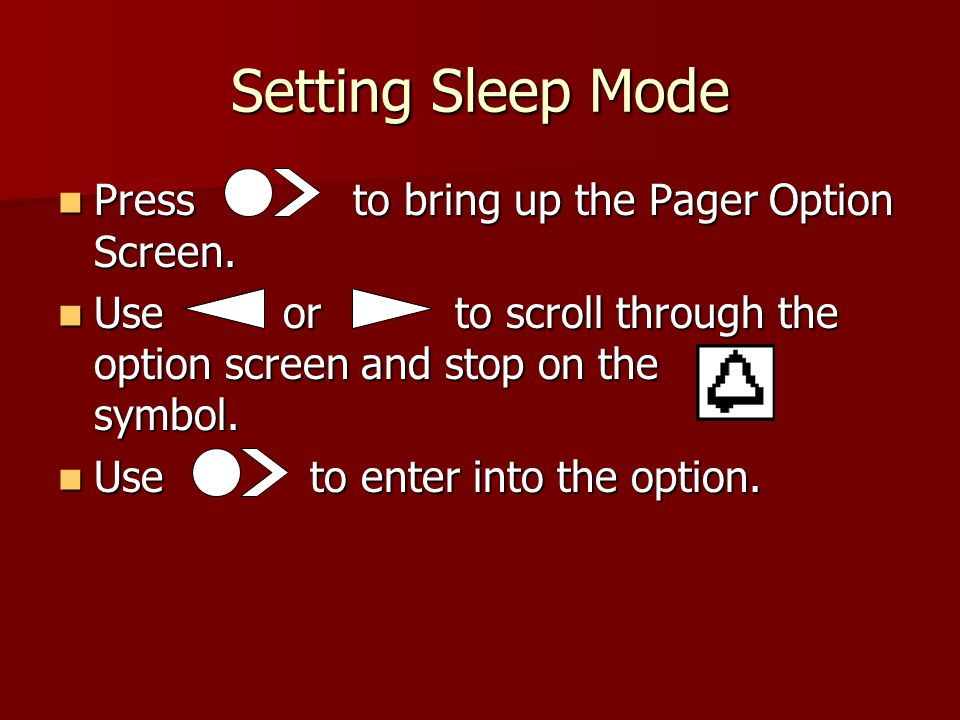 Setting Sleep Mode Press to bring up the Pager Option Screen.