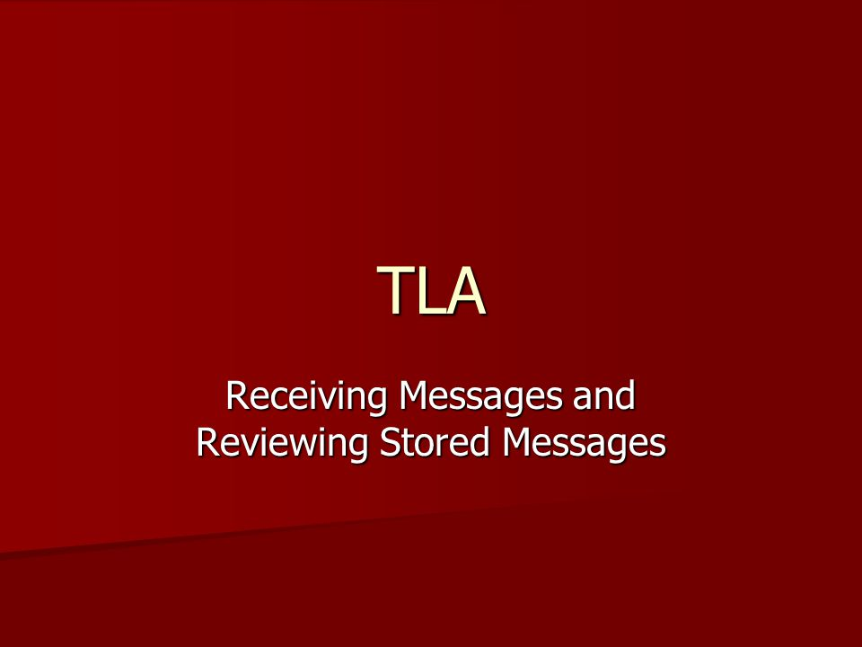 TLA Receiving Messages and Reviewing Stored Messages