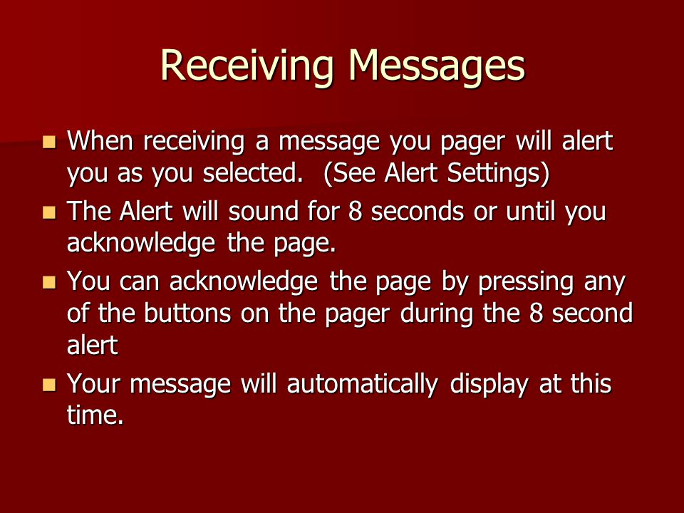 Receiving Messages When receiving a message you pager will alert you as you selected.