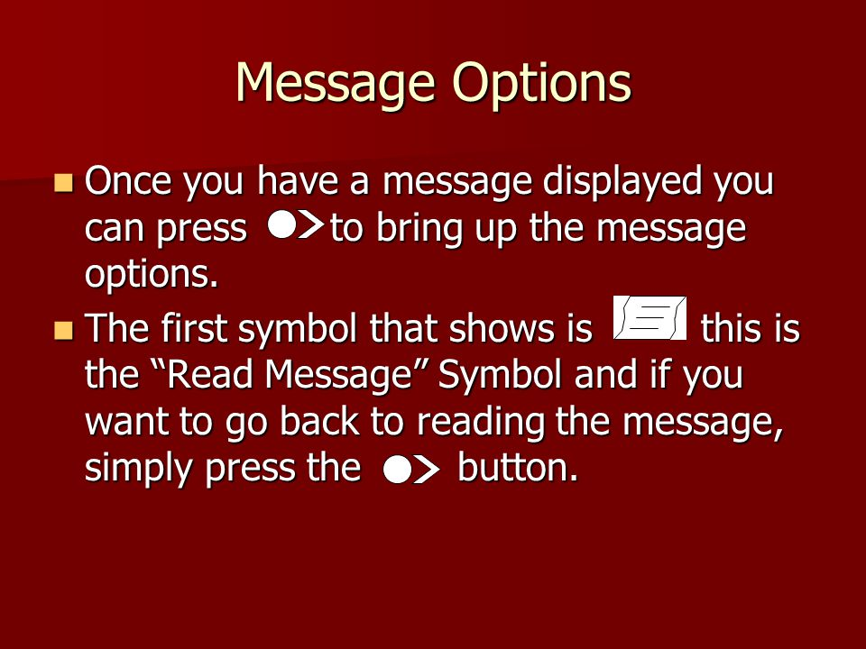 Once you have a message displayed you can press to bring up the message options.