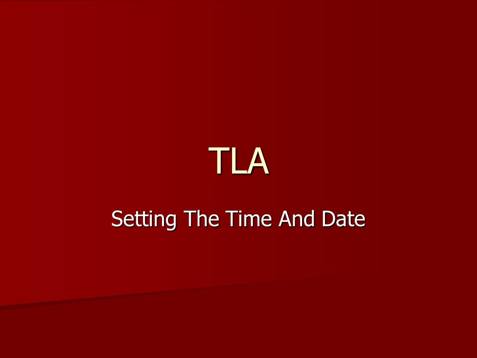 TLA Setting The Time And Date