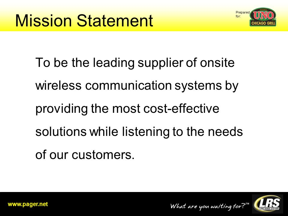 Prepared for: www.pager.net Mission Statement To be the leading supplier of onsite wireless communication systems by providing the most cost-effective solutions while listening to the needs of our customers.