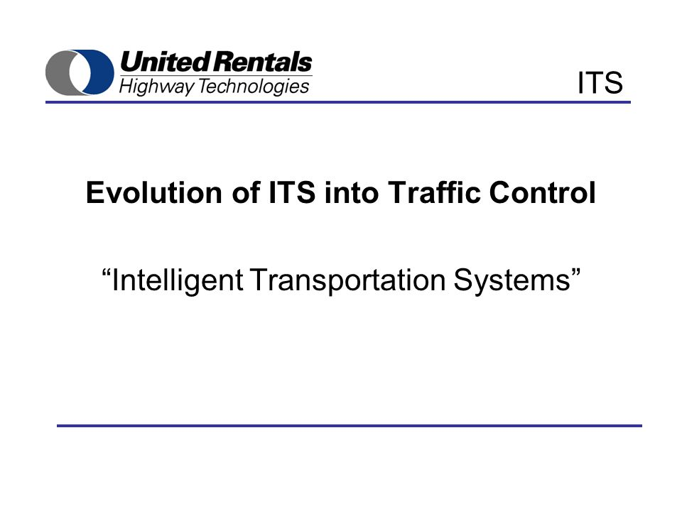 ITS Evolution of ITS into Traffic Control Intelligent Transportation Systems