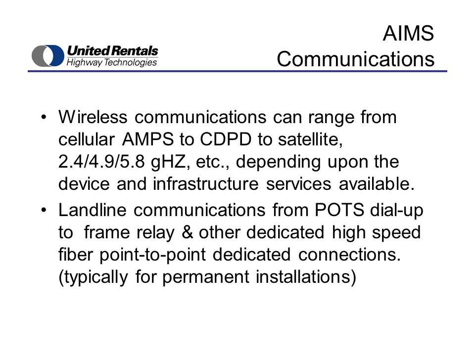 AIMS Communications Wireless communications can range from cellular AMPS to CDPD to satellite, 2.4/4.9/5.8 gHZ, etc., depending upon the device and infrastructure services available.
