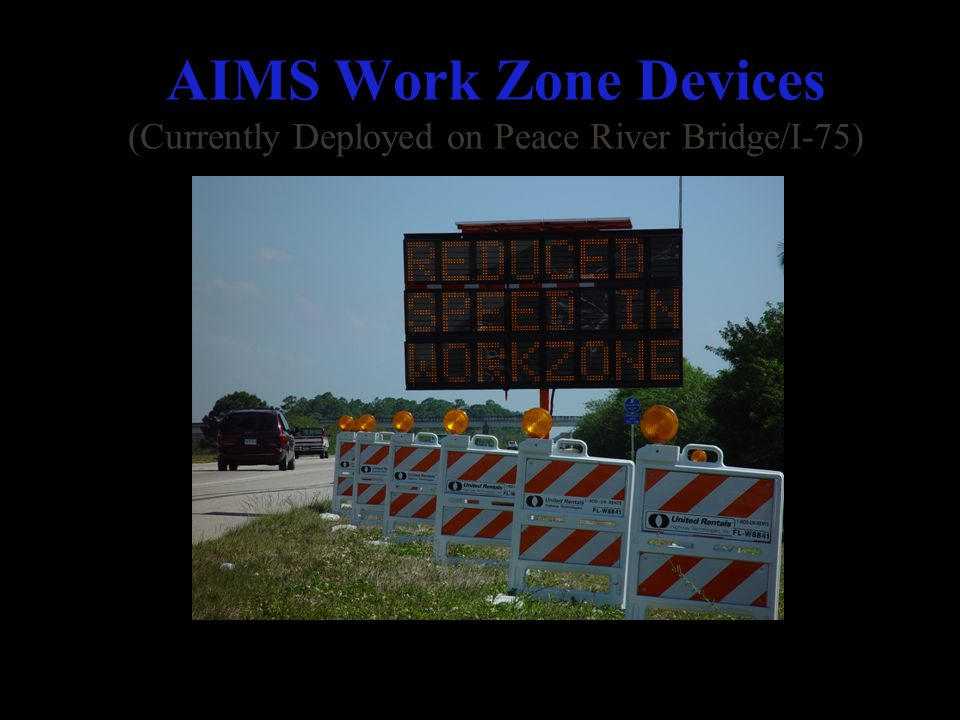 AIMS Work Zone Devices (Currently Deployed on Peace River Bridge/I-75) Changeable Message Sign