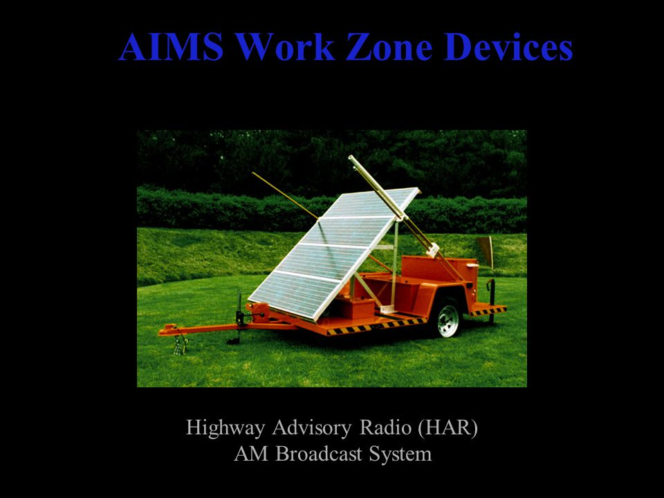AIMS Work Zone Devices Highway Advisory Radio (HAR) AM Broadcast System