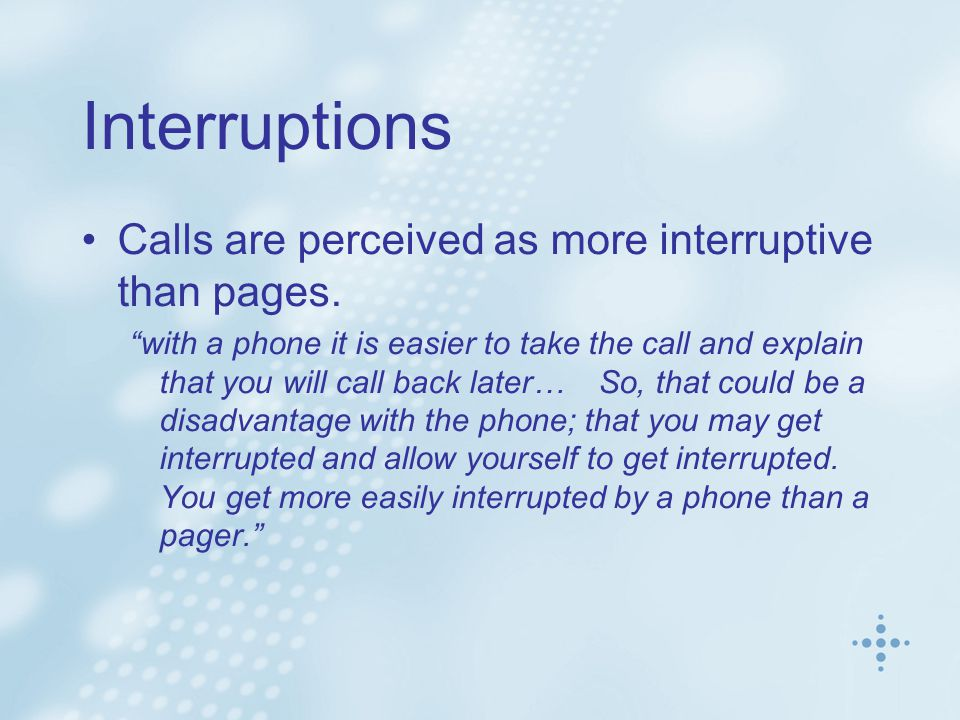 Interruptions Calls are perceived as more interruptive than pages.