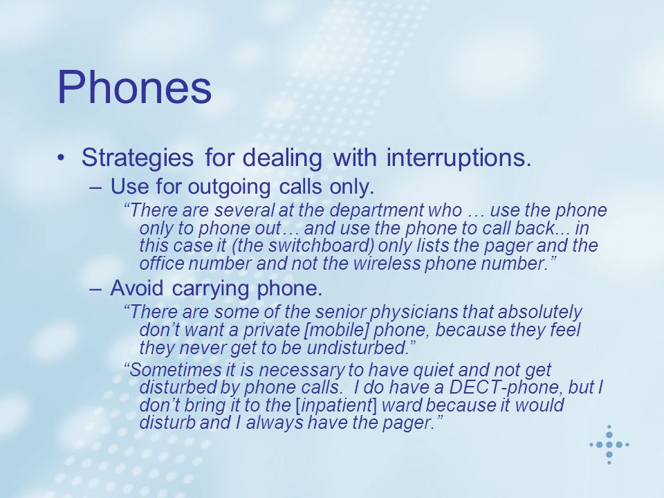 Phones Strategies for dealing with interruptions. –Use for outgoing calls only.