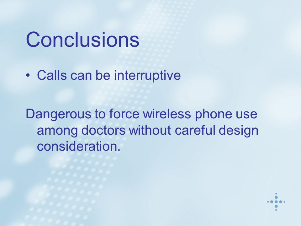 Calls can be interruptive Dangerous to force wireless phone use among doctors without careful design consideration.