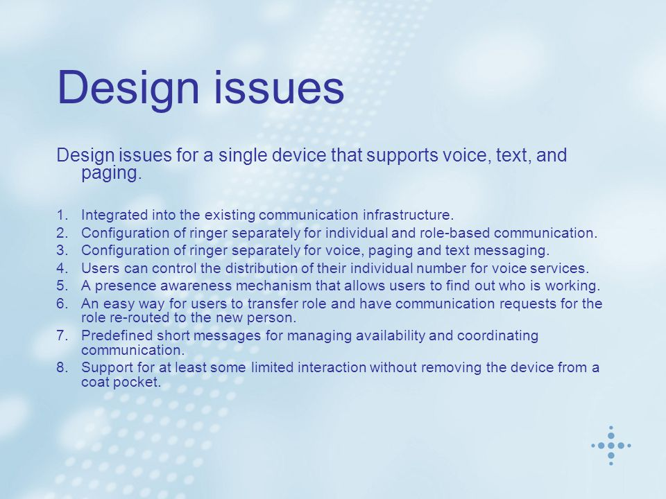 Design issues Design issues for a single device that supports voice, text, and paging.