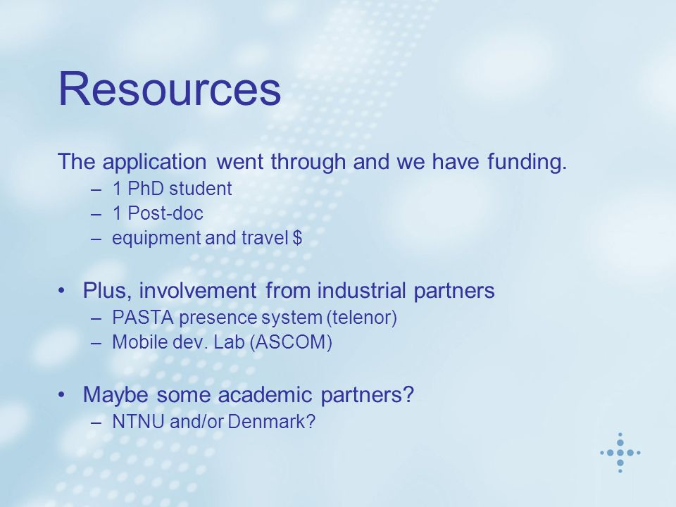 Resources The application went through and we have funding.