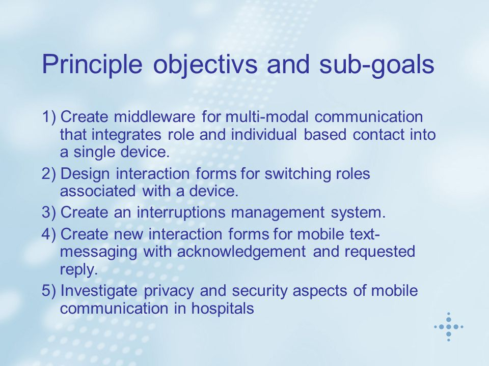 Principle objectivs and sub-goals 1) Create middleware for multi-modal communication that integrates role and individual based contact into a single device.