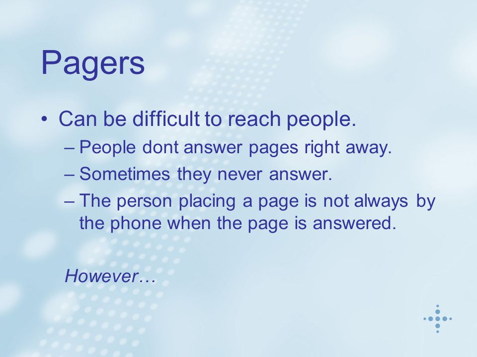 Pagers Unavailability does have advantages.–Selective answering controls interruptions.