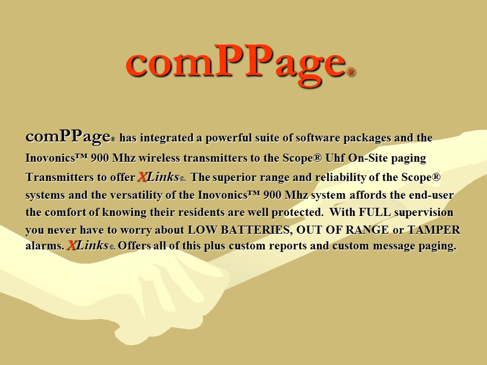 comPPage ® comPPage ® has integrated a powerful suite of software packages and the Inovonics™ 900 Mhz wireless transmitters to the Scope® Uhf On-Site paging Transmitters to offer XLinks ©.