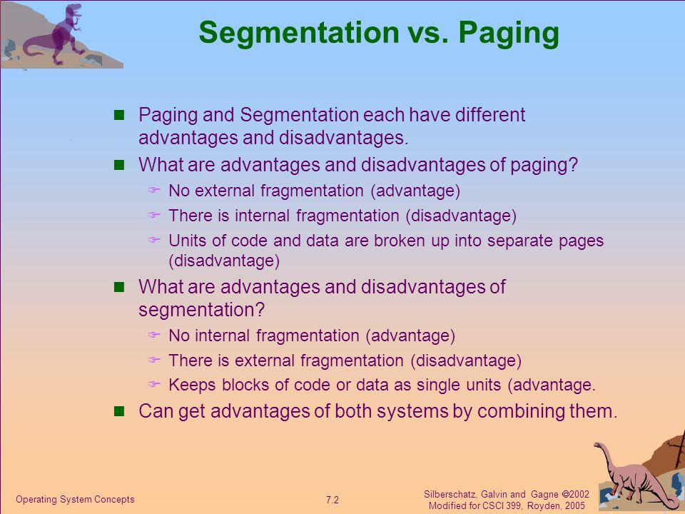 Silberschatz, Galvin and Gagne  2002 Modified for CSCI 399, Royden, 2005 7.2 Operating System Concepts Segmentation vs.