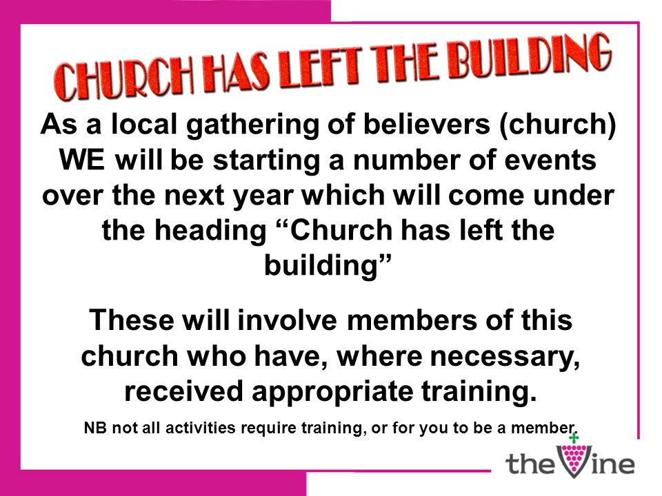 """As a local gathering of believers (church) WE will be starting a number of events over the next year which will come under the heading """"Church has lef"""