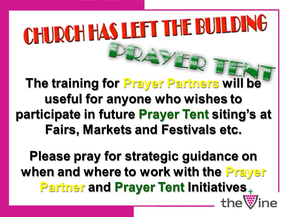 The training for Prayer Partners will be useful for anyone who wishes to participate in future Prayer Tent siting's at Fairs, Markets and Festivals et