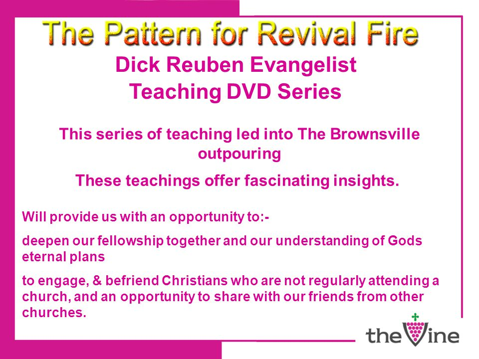 Dick Reuben Evangelist Teaching DVD Series This series of teaching led into The Brownsville outpouring These teachings offer fascinating insights.