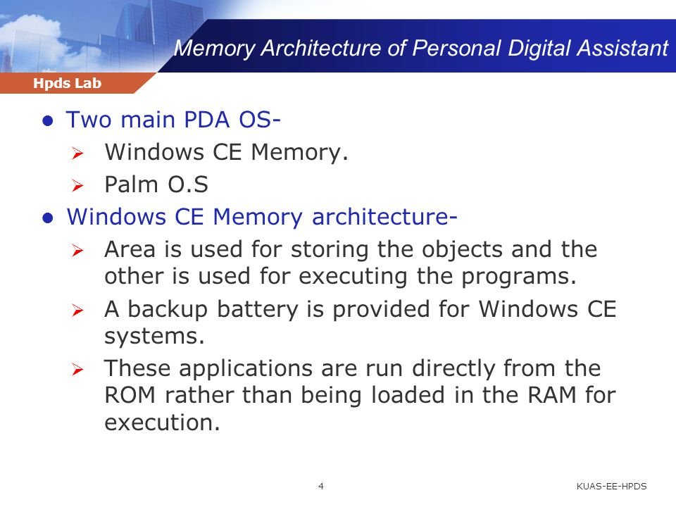 Hpds Lab Memory Architecture of Personal Digital Assistant KUAS-EE-HPDS4 Two main PDA OS-  Windows CE Memory.  Palm O.S Windows CE Memory architectu