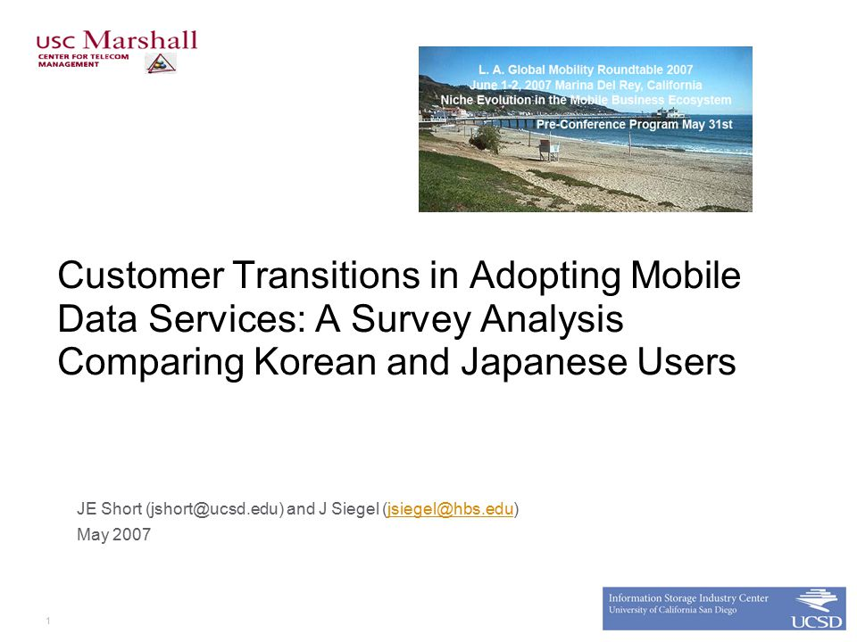 1 Customer Transitions in Adopting Mobile Data Services: A Survey Analysis Comparing Korean and Japanese Users JE Short (jshort@ucsd.edu) and J Siegel (jsiegel@hbs.edu)jsiegel@hbs.edu May 2007