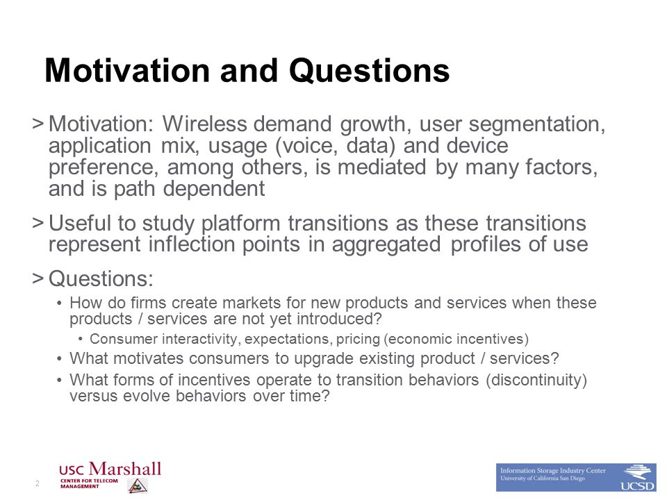 2 Motivation and Questions >Motivation: Wireless demand growth, user segmentation, application mix, usage (voice, data) and device preference, among others, is mediated by many factors, and is path dependent >Useful to study platform transitions as these transitions represent inflection points in aggregated profiles of use >Questions: How do firms create markets for new products and services when these products / services are not yet introduced.