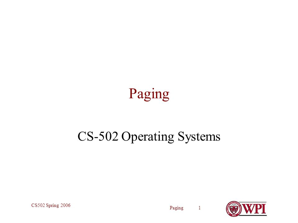 Paging 1 CS502 Spring 2006 Paging CS-502 Operating Systems