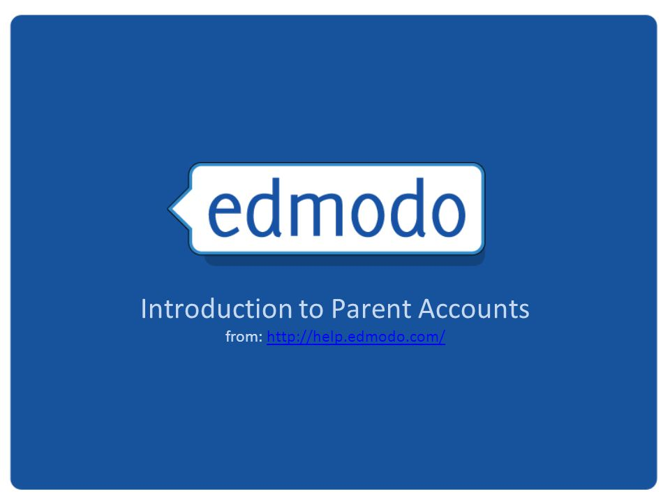 Introduction to Parent Accounts from: http://help.edmodo.com/http://help.edmodo.com/