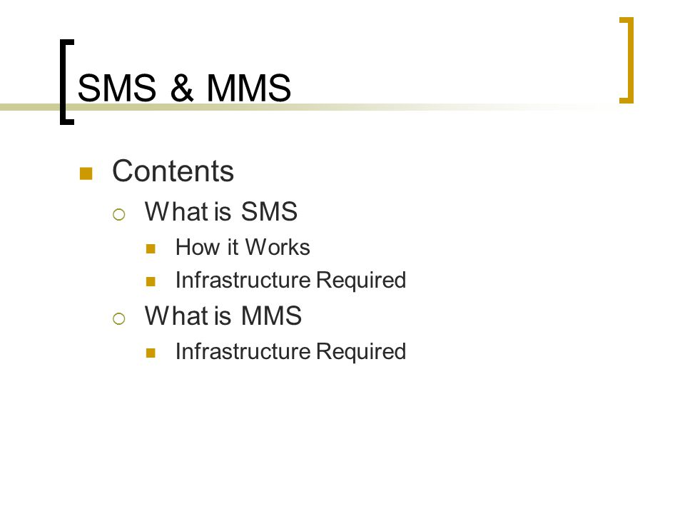 SMS & MMS Contents  What is SMS How it Works Infrastructure Required  What is MMS Infrastructure Required